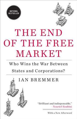 The End of the Free Market By Bremmer, Ian